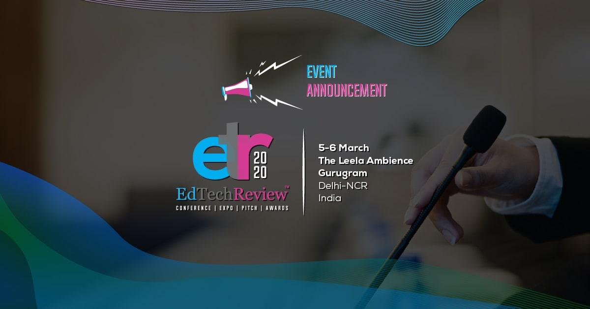 EdTechReview Announces its Annual Flagship Conference, Expo, Pitch & Awards Event for 5-6 March, 2020
