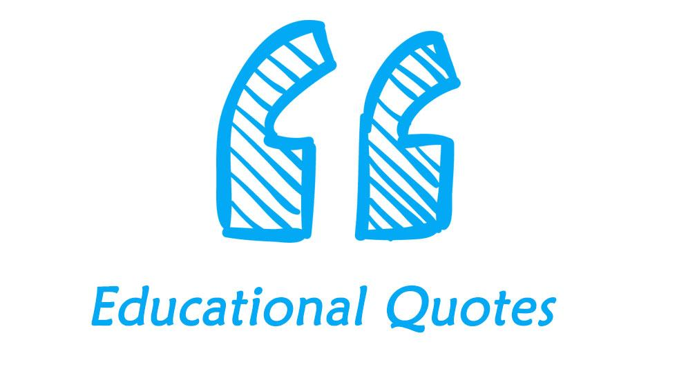 100 Educational Quotes Educators and Ed Leaders Will Love