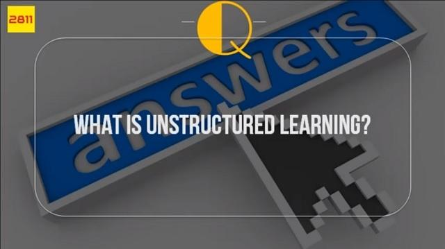 Meaning and Importance of Unstructured Learning